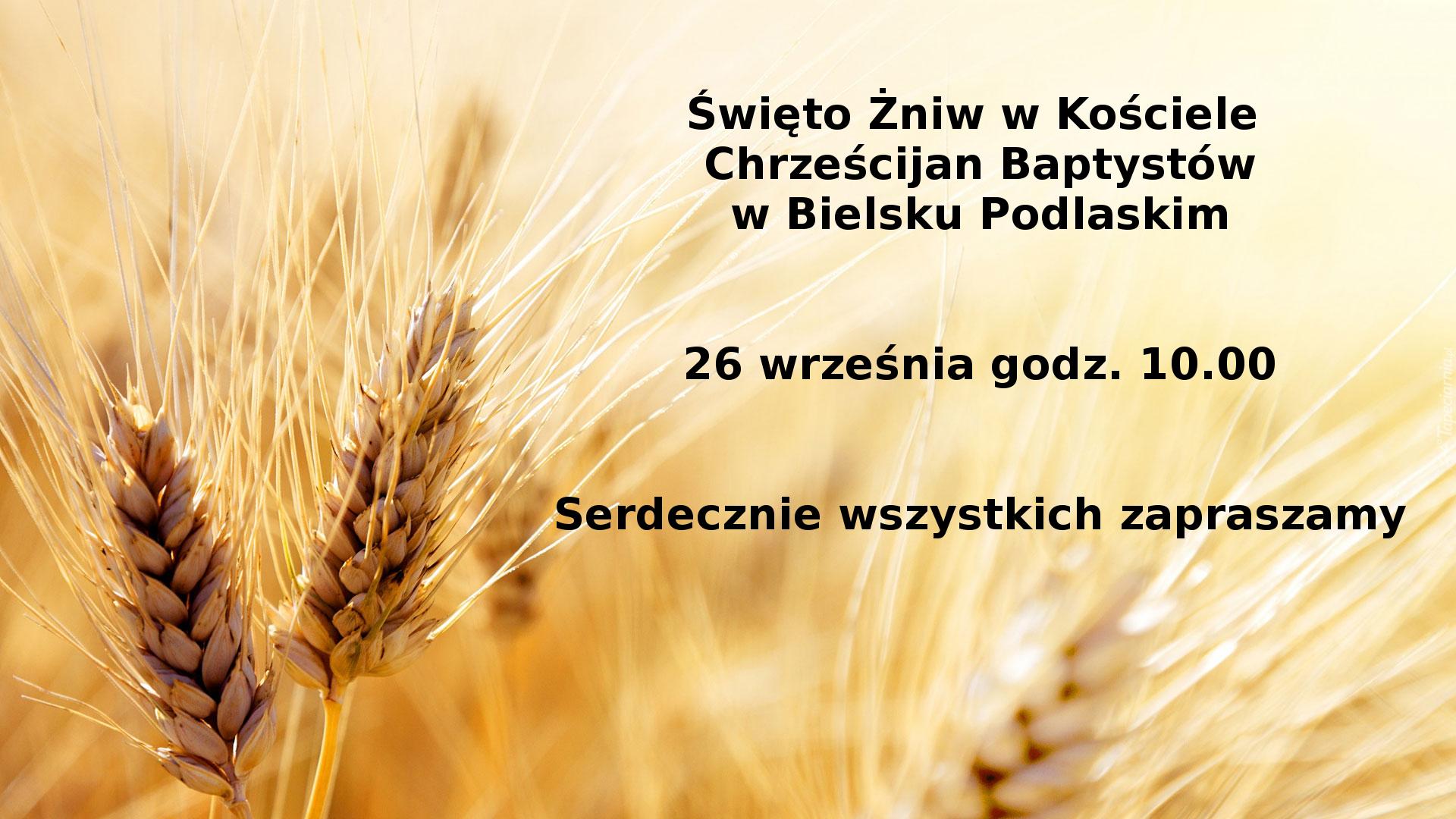 Święto Żniw w Kościele Chrześcijan Baptystów w Bielsku Podlaskim. 26 września godz. 10:00. Serdecznie wszystkich zapraszamy.